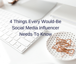 4 Things Every Would-Be Social Media Influencer Needs To Know