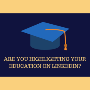 Are you highlighting your education on LinkedIn