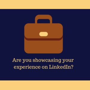 Are you showcasing your experience on LinkedIn?
