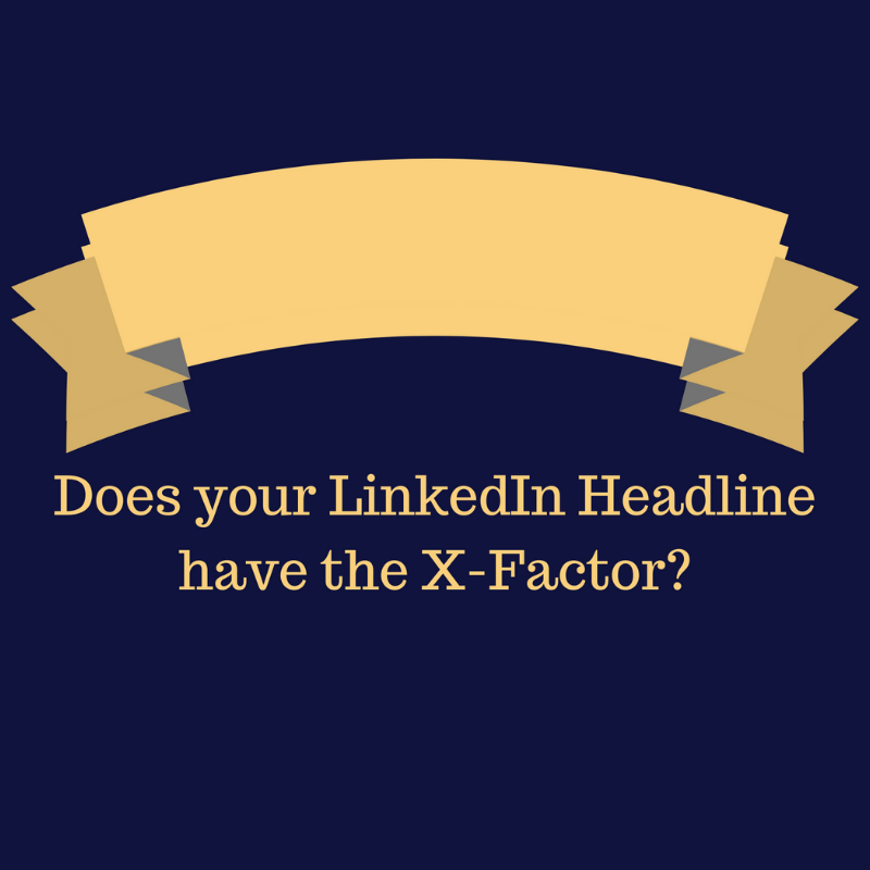 Does your LinkedIn headline have the X-Factor