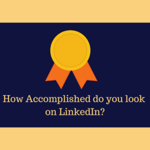 How Accomplished do you look on LinkedIn
