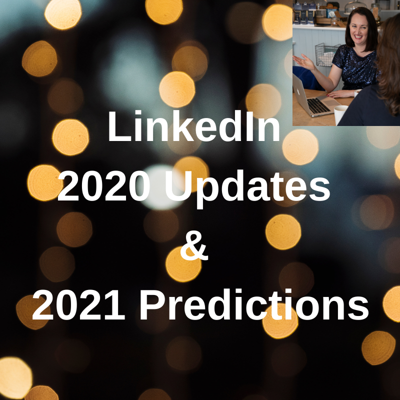 LinkedIn 2020 Updates & 2021 Predictions